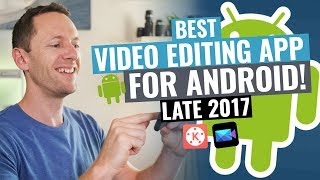 Best Video Editing App for Android (Late 2017!)