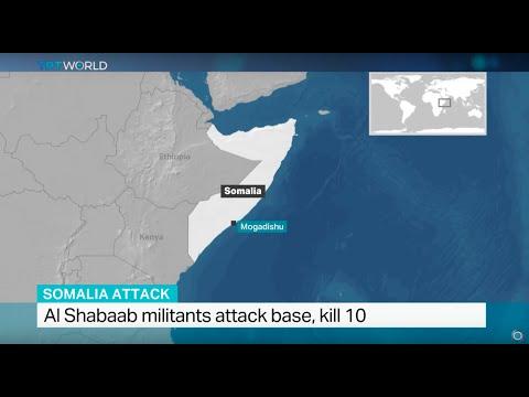 Al Shabaab militants attack Somalia base killing 10