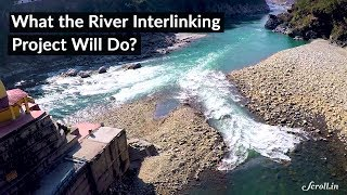 What the River Interlinking Project Will Do ?