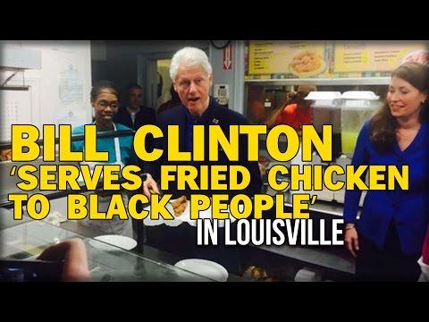 BILL CLINTON 'SERVES FRIED CHICKEN TO BLACK PEOPLE' IN LOUISVILLE