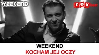 Weekend - Kocham jej oczy - Official Video 2017