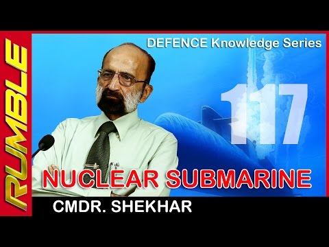 Nuclear Submarines - DEFENCE Knowledge Series - Commodore Shekhar