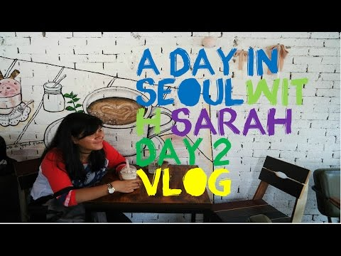 A DAY IN SEOUL,KOREA WITH SARAH DAY 2 (VLOG)