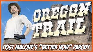 "Oregon Trail & *Contest*! (Post Malone's ""Better Now"" Parody)"