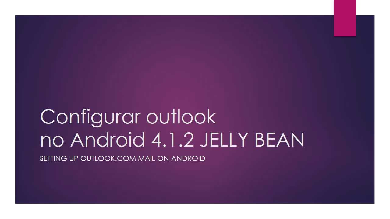 Configurar outlook no Android 4.1.2 JELLY BEAN