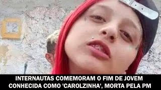 Internautas comemoram o fim de jovem conhecida como 'Carolzinha', morta pela PM