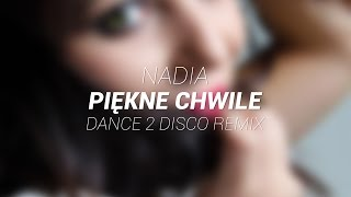 Nadia - Piękne Chwile (Dance 2 Disco Remix Edit)