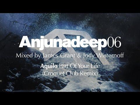 Aquilo - Part Of Your Life (Croquet Club Remix) : Anjunadeep 06 Preview