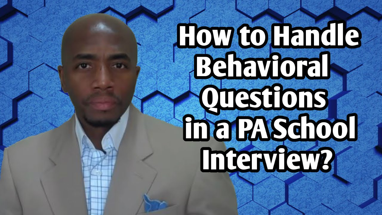 physician assistant school interview--how to handle behavioral questions