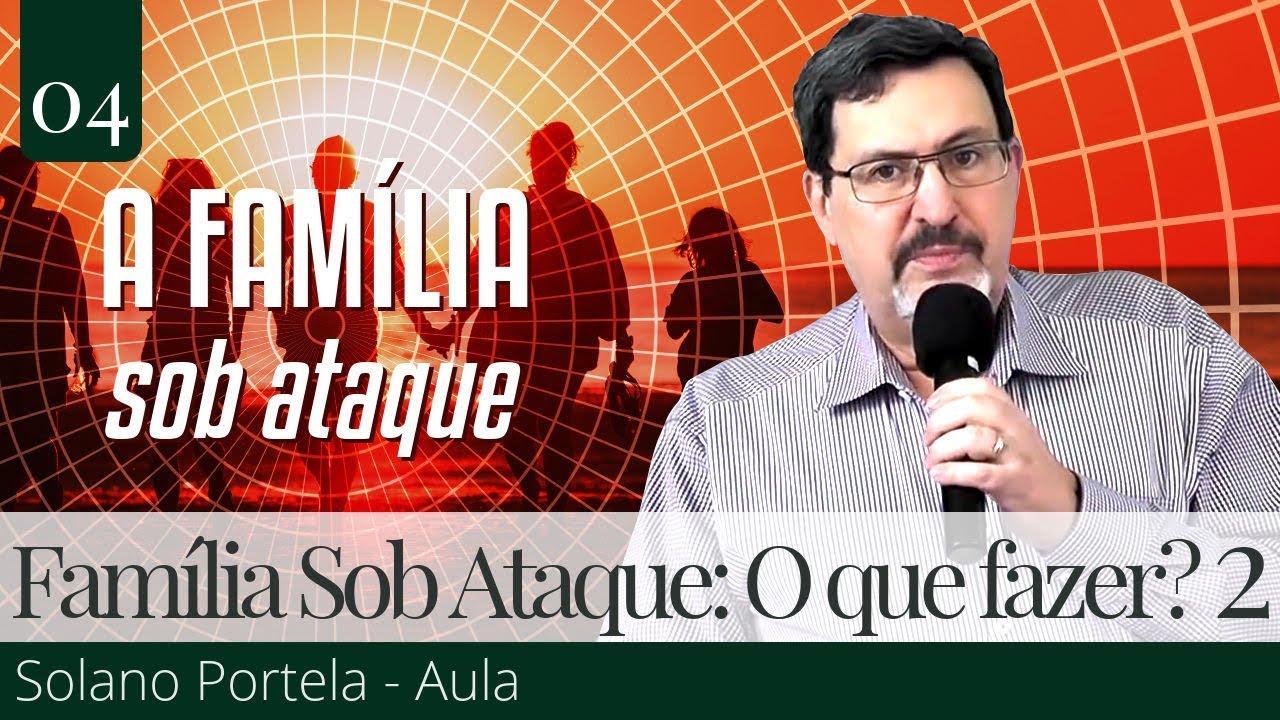 A Família Sob Ataque: O Que Pode Ser Feito? (2) - Solano Portela