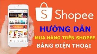 Hướng dẫn cách mua hàng trên Shopee bằng điện thoại