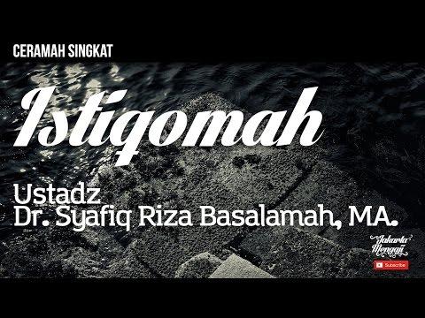 Istiqomah - Ustadz Dr. Syafiq Riza Basalamah, MA.