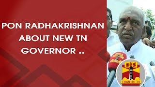 Pon Radhakrishnan about New TN Governor Banwarilal Purohit | Thanthi TV