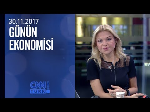 Günün Ekonomisi 30.11.2017 Perşembe