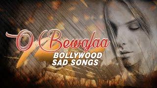 O Bewafaa Bollywood Sad Songs (Audio) Jukebox | Non Stop Bollywood Songs