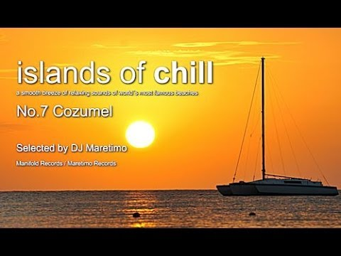 Islands Of Chill - No.7 Cozumel, Selected by DJ Maretimo, Mexican Chillout Flight