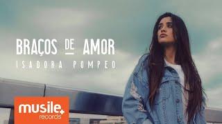 Isadora Pompeo - Braços de Amor (Lançamento)