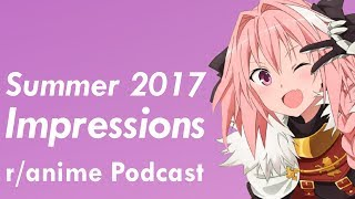 Summer 2017 Anime Impressions - The /r/Anime Podcast