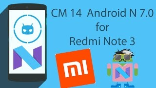 CyanogenMod 14(Android N 7.0) for Redmi Note 3 - Flashing Guide