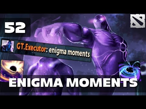 Dota 2 Enigma Moments Ep. 52