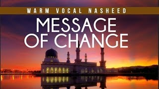 Message of Change – Uplifting Vocal Nasheed