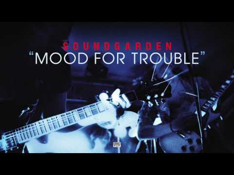 Soundgarden - Mood For Trouble