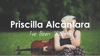 Video I've Been Waiting Priscilla Alcantara