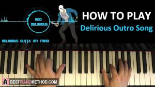"""HOW TO PLAY - H2O Delirious Outro Song - """"Delirious Outta My Mind"""" (Piano Tutorial Lesson)"""