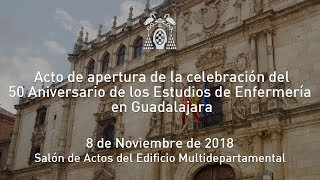 Acto de apertura de la celebración del 50 Aniversario de los Estudios de Enfermería en Guadalajara