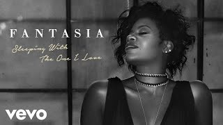 Fantasia - Sleeping With The One I Love (Audio)
