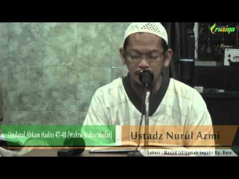 Ust. Nurul Azmi - Umdatul Ahkam Hadits 47-48 (Waktu-Waktu Sholat)