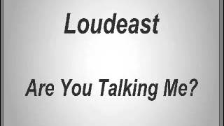 Loudeast - Are You Talking Me?