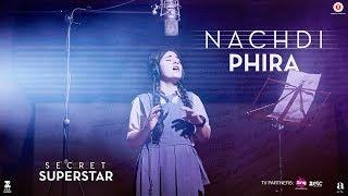 Nachdi Phira | Secret Superstar | 19 Oct 2017 | Aamir Khan | Zaira Wasim | Amit Trivedi | Kausar