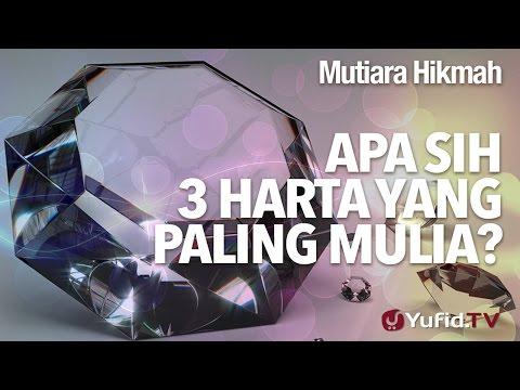 Mutiara Hikmah: Apasih 3 Harta Yang Paling Mulia? - Ustadz DR Syafiq Riza Basalamah, MA.