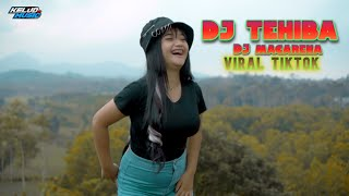 Download lagu DJ TERBARU TEHIBA X MACARENAA VIRAL TIKTOK