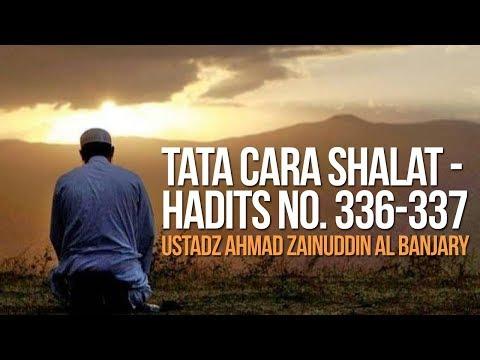 Tata Cara Shalat - Hadits No. 336-337 - Ustadz Ahmad Zainuddin Al Banjary