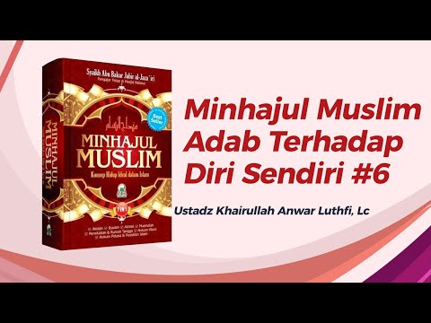 Minhajul Muslim - Adab Terhadap Diri Sendiri #6 - Ustadz Khairullah, Lc