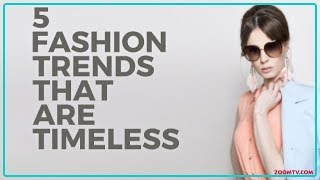 5 Fashion Trends That Are Timeless | Fashion & Lifestyle