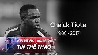 CHEICK TIOTE (NEWCASTLE) QUA ĐỜI Ở TUỔI 30 | TIN THỂ THAO [06/06/2017]