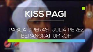 Pasca Operasi, Julia Perez Berangkat Umroh - Kiss Pagi