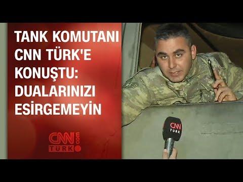 Tank komutanı CNN TÜRK'e konuştu: Dualarınızı esirgemeyin