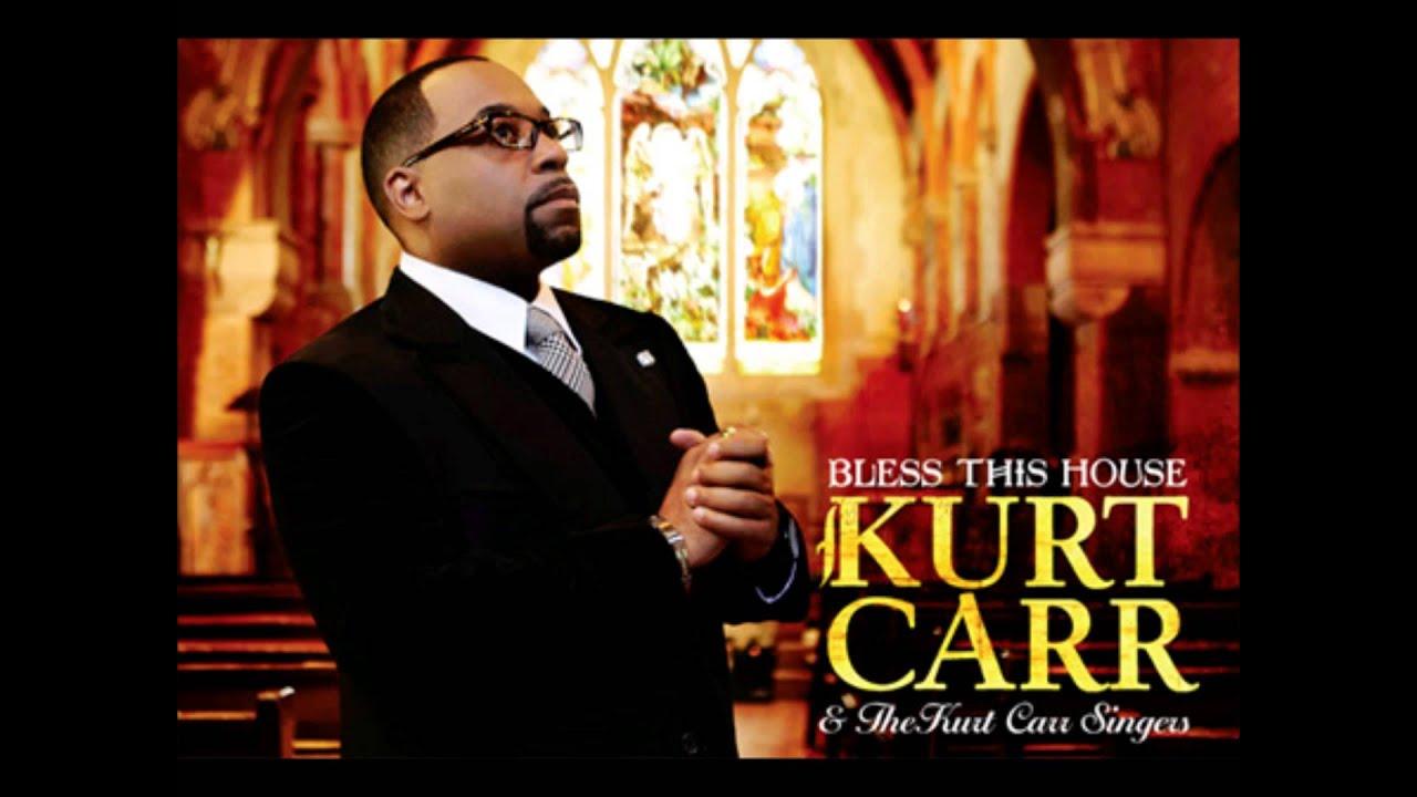 Kurt carr the kurt carr singers bless this house youtube for House music singers