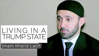 Living in A Trump State | Imam Khalid Latif