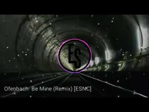Ofenbach - Be Mine (Remix) [ESNC]
