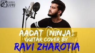 Aadat (Ninja) | Guitar Cover by Ravi Zharotia | Chordsguru
