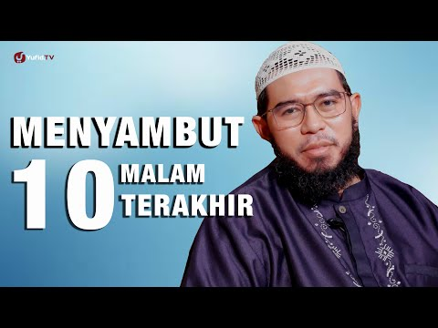 Ceramah Singkat : Menyambut 10 Malam Terakhir - Ustadz Muhammad Nuzul Dzikri, Lc.