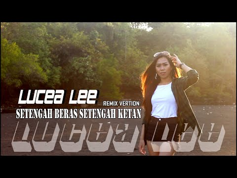 Download LUCEA LEE - SETENGAH BERAS SETENGAH KETAN     REMIX Mp4 baru