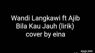 Wandi Langkawi ft Ajib Bila Kau Jauh lirik