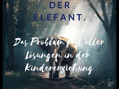 """Der Elefant. Das Problem fast aller Lösungen in der liebevollen """"Kindererziehung""""."""