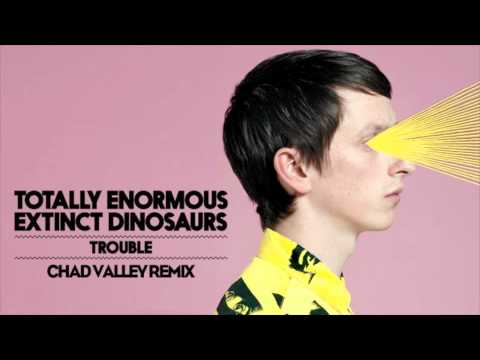 Totally Enormous Extinct Dinosaurs : Trouble (Chad Valley Remix)